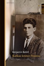 Benjamin Balint: Kafkas letzter Prozess